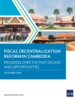 Fiscal Decentralization Reform in Cambodia : Progress over the Past Decade and Opportunities - eBook