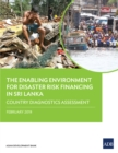 The Enabling Environment for Disaster Risk Financing in Sri Lanka : Country Diagnostics Assessment - eBook