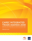 CAREC Integrated Trade Agenda 2030 and Rolling Strategic Action Plan 2018-2020 - eBook