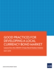 Good Practices for Developing a Local Currency Bond Market : Lessons from the ASEAN+3 Asian Bond Markets Initiative - eBook