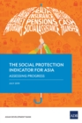 The Social Protection Indicator for Asia : Assessing Progress - eBook