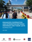 Enhanced Cooperation and Integration Between Indonesia and Timor-Leste : Scoping Study - eBook