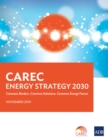 CAREC Energy Strategy 2030 : Common Borders. Common Solutions. Common Energy Future. - eBook