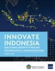 Innovate Indonesia : Unlocking Growth Through Technological Transformation - eBook