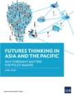 Futures Thinking in Asia and the Pacific : Why Foresight Matters for Policy Makers - eBook
