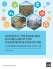 Assessing the Enabling Environment for Disaster Risk Financing : A Country Diagnostics Toolkit - Book