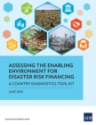 Assessing the Enabling Environment for Disaster Risk Financing : A Country Diagnostics Tool Kit - eBook