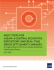 Next Steps for ASEAN+3 Central Securities Depository and Real-Time Gross Settlement Linkages : A Progress Report of the Cross-Border Settlement Infrastructure Forum - eBook