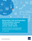 Reaching the Sustainable Development Goals Through Better Local-Level Data : A Case Study on Lumajang and Pacitan Districts in Indonesia - eBook