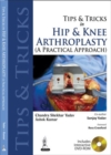 Tips and Tricks in Hip and Knee Arthroplasty : (A Practical Approach) - Book