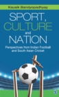 Sport, Culture and Nation : Perspectives from Indian Football and South Asian Cricket - eBook