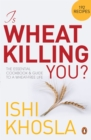Is Wheat Killing You? : The Essential Cookbook and Guide to a Wheat-free Life - eBook