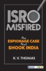 ISRO Misfired : The Espionage Case That Shook India - Book