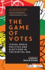 The Game of Votes : Visual Media Politics and Elections in the Digital Era - eBook