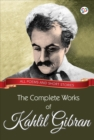 The Complete Works of Kahlil Gibran : All poems and short stories - eBook