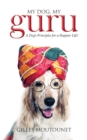 My Dog, My Guru : A Dog's Principles for a Happier Life! - eBook