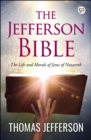 The Jefferson Bible : The Life and Morals of Jesus of Nazareth - eBook