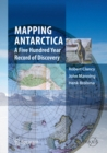 Mapping Antarctica : A Five Hundred Year Record of Discovery - eBook