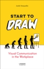 Start to Draw : Visual Communication in the Workplace - Book