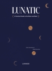 Lunatic : A Practical Guide to the Moon and Back - Book
