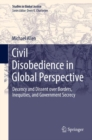 Civil Disobedience in Global Perspective : Decency and Dissent over Borders, Inequities, and Government Secrecy - eBook
