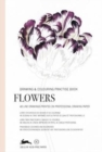 Flowers : Drawing & Colouring Practise Book - Book