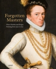 Forgotten Masters : Pieter Pourbus and Bruges. Painting from 1525 to 1625 - Book