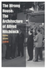 The Wrong House - the Architecture of Alfred Hitchcock - Book