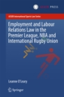 Employment and Labour Relations Law in the Premier League, NBA and International Rugby Union - eBook
