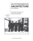 Autonomous Architecture in Flanders : The Early Works of Marie-Jose Van Hee, Christian Kieckens, Marc Dubois, and Paul Robbrecht & Hilde Daem - Book