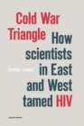 Cold War Triangle : How Scientists in East and West Tamed HIV - Book