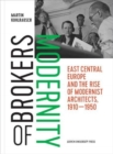 Brokers of Modernity : East Central Europe and the Rise of Modernist Architects, 1910-1950 - Book