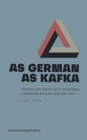 As German as Kafka : Identity and Singularity in German Literature around 1900 and 2000 - Book