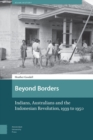 Beyond Borders : Indians, Australians and the Indonesian Revolution, 1939 to 1950 - Book
