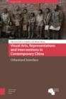 Visual Arts, Representations and Interventions in Contemporary China : Urbanized Interface - Book