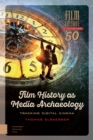 Film History as Media Archaeology : Tracking Digital Cinema - Book