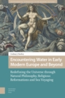 Encountering Water in Early Modern Europe and Beyond : Redefining the Universe through Natural Philosophy, Religious Reformations, and Sea Voyaging - Book