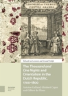 The Thousand and One Nights and Orientalism in the Dutch Republic, 1700-1800 : Antoine Galland, Ghisbert Cuper and Gilbert de Flines - Book