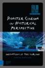 Disaster Cinema in Historical Perspective : Mediations of the Sublime - Book