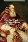 Pope Paul III and the Cultural Politics of Reform : 1534-1549 - Book