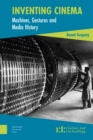 Inventing Cinema : Machines, Gestures and Media History - Book