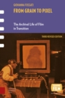 From Grain to Pixel : The Archival Life of Film in Transition, Third Revised Edition - Book