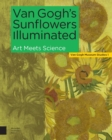 Van Gogh's Sunflowers Illuminated : Art Meets Science - Book