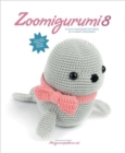 Zoomigurumi 8 : 15 Cute Amigurumi Patterns by 13 Great Designers - Book