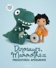 Dinosaurs, Mammoths and More Prehistoric Amigurumi : Unearth 14 Awesome Designs - Book