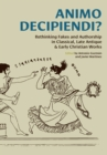 Animo Decipiendi? : Rethinking fakes and authorship in Classical, Late Antique, & Early Christian Works - eBook