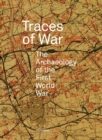 Traces of War : The Archaeology of the First World War - Book