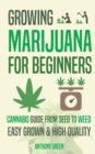 Growing Marijuana for Beginners : Cannabis Growguide - From Seed to Weed - Book