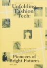 Unfolding Fashion Tech : Pioneers of Bright Futures - Book