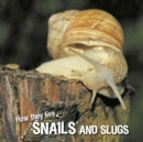 How they live... Snails and Slugs : Learn All There Is to Know About These Animals! - eBook